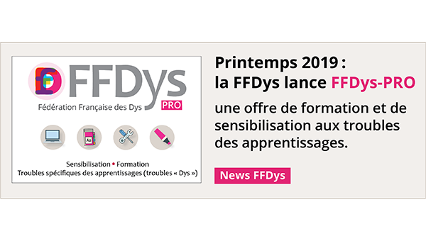 Printemps 2019, la Fédération française des DYS lance FFDys Pro