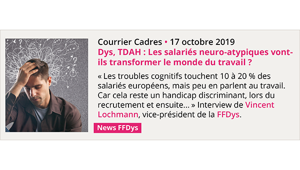 Dys, TDAH: Les salariés neuro-atypiques vont-ils transformer le monde du travail? - Courrier Cadres