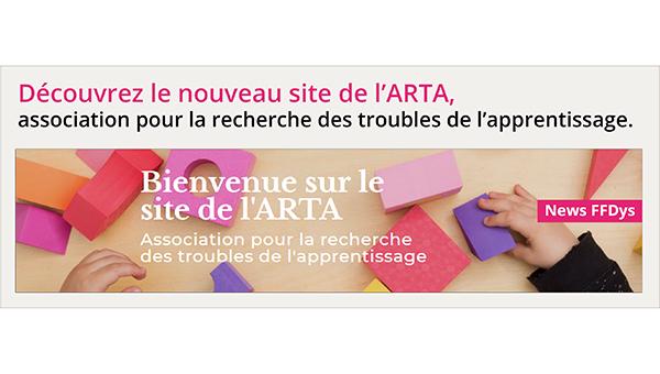 Découvrez le nouveau site de l'ARTA, association pour la recherche des troubles de l'apprentissage.