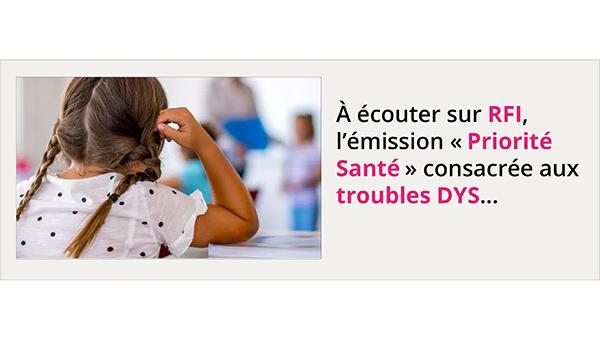 À écouter sur RFI, l'émission «Priorité Santé» consacrée aux troubles DYS...